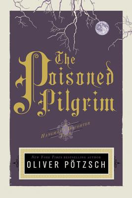 The Poisoned Pilgrim - Potzsch, Oliver, and Chadeayne, Lee (Translated by)