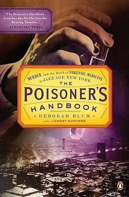 The Poisoner's Handbook: Murder and the Birth of Forensic Medicine in Jazz Age New York - Blum, Deborah