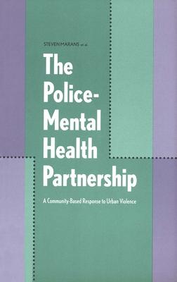 The Police-Mental Health Partnership: A Community-Based Response to Urban Violence - Marans, Steven, Dr.