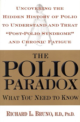 The Polio Paradox: What You Need to Know - Bruno, Richard L, PH.D.