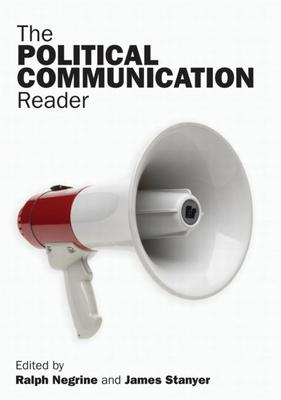 The Political Communication Reader - Negrine, Ralph (Editor)