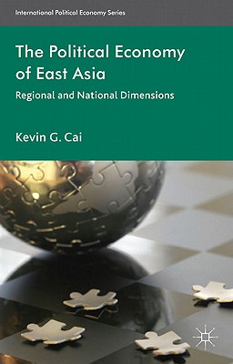 The Political Economy of East Asia: Regional and National Dimensions - Cai, Kevin G.