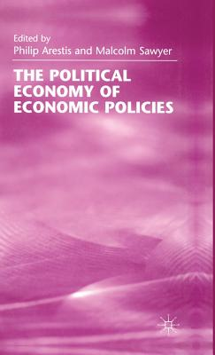 The Political Economy of Economic Policies - Arestis, Philip (Editor), and Sawyer, M (Editor)