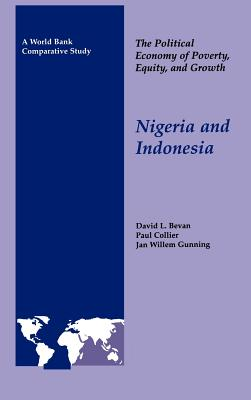 The Political Economy of Poverty, Equity, and Growth: Nigeria and Indonesia - Bevan, David, and Collier, Paul, and Gunning, Jan Willem