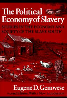 The Political Economy of Slavery: Fifteen Years of New England Review - Genovese, Eugene D