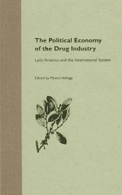 The Political Economy of the Drug Industry: Latin America and the International System - Vellinga, Menno