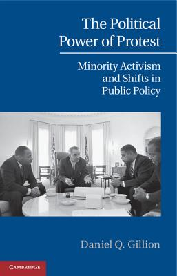 The Political Power of Protest: Minority Activism and Shifts in Public Policy - Gillion, Daniel Q.