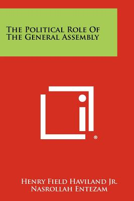 The Political Role of the General Assembly - Haviland Jr, Henry Field, and Entezam, Nasrollah (Foreword by)