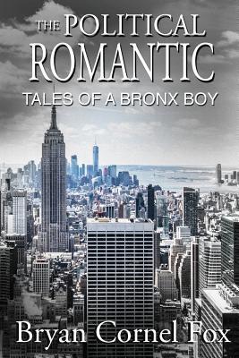 The Political Romantic: Tales of a Bronx Boy - Fox, Bryan