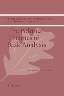 The Political Theories of Risk Analysis - Guehlstorf, Nicholas P.