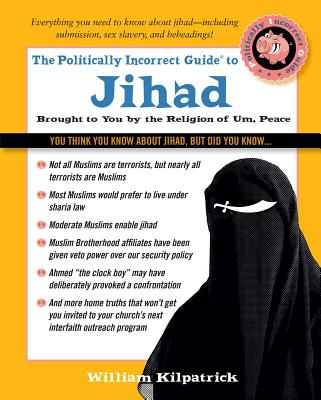 The Politically Incorrect Guide to Jihad - Kilpatrick, William