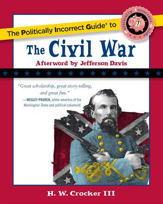 The Politically Incorrect Guide to the Civil War - Crocker, H W, III