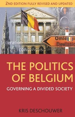 The Politics of Belgium: Governing a Divided Society - Deschouwer, Kris
