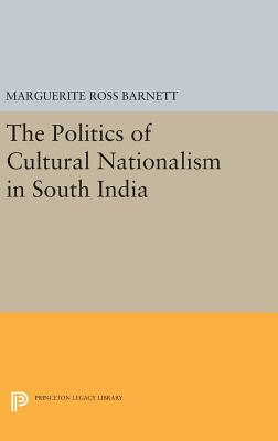The Politics of Cultural Nationalism in South India - Barnett, Marguerite Ross