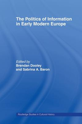 The Politics of Information in Early Modern Europe - Baron, Sabrina Alcorn (Editor), and Dooley, Brendan (Editor)