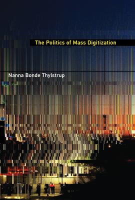The Politics of Mass Digitization - Thylstrup, Nanna Bonde