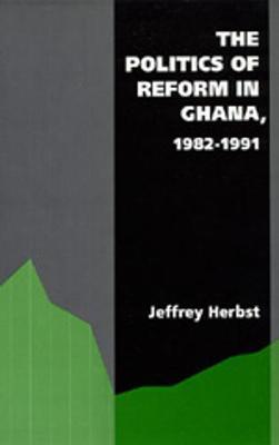 The Politics of Reform in Ghana, 1982-1991 - Herbst, Jeffrey