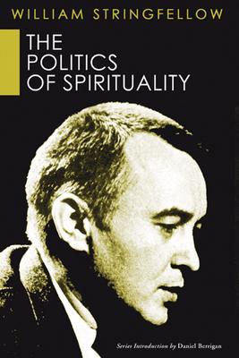 The Politics of Spirituality - Stringfellow, William