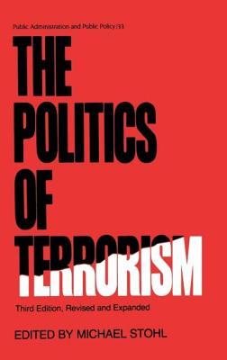 The Politics of Terrorism, Third Edition, - Stohl