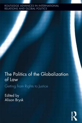 The Politics of the Globalization of Law: Getting from Rights to Justice - Brysk, Alison (Editor)