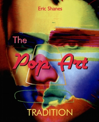 The Pop Art Tradition: Responding to Mass-Culture - Shanes, Eric