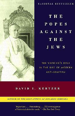 The Popes Against the Jews: The Vatican's Role in the Rise of Modern Anti-Semitism - Kertzer, David I, Professor