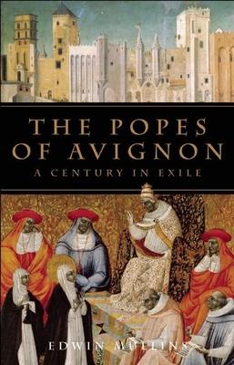 The Popes of Avignon: A Century in Exile - Mullins, Edwin