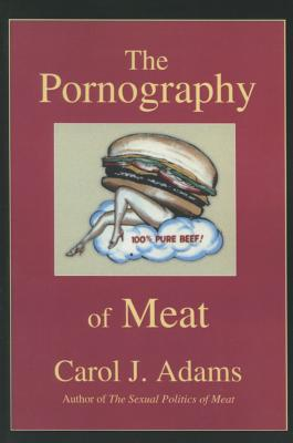 The Pornography of Meat - Adams, Carol
