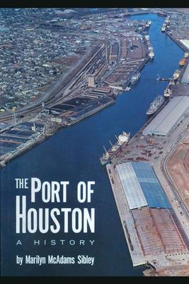 The Port of Houston: A History - Sibley, Marilyn McAdams
