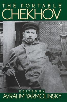 The Portable Chekhov - Chekhov, Anton, and Yarmolinsky, Avrahm (Editor), and Yarmolinsky, Avrahm (Introduction by)