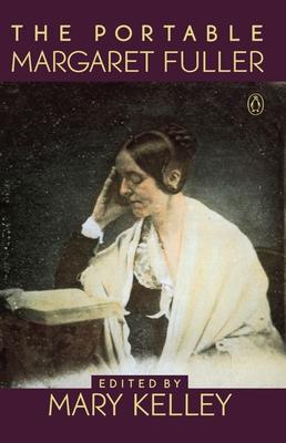 The Portable Margaret Fuller - Fuller, Margaret, and Kelley, Mary (Editor)