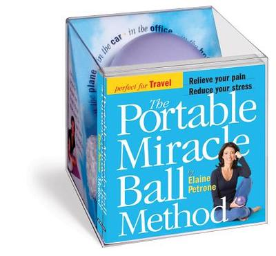 The Portable Miracle Ball Method: Relieve Your Pain, Reduce Your Stress - Petrone, Elaine
