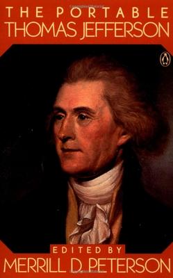 The Portable Thomas Jefferson - Jefferson, Thomas, and Peterson, Merrill D (Editor)