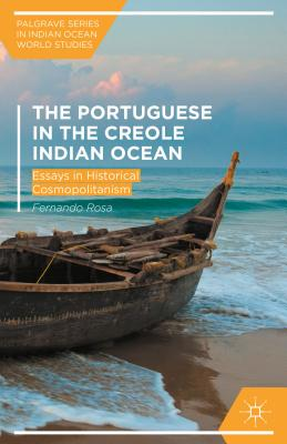 The Portuguese and the Creole Indian Ocean: Essays in Historical Cosmopolitanism - Rosa, Fernando