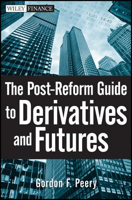 The Post-Reform Guide to Derivatives and Futures - Peery, Gordon F.