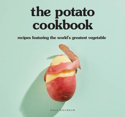 The Potato Cookbook: Recipes Featuring the World's Greatest Vegetable - Whybrow, Dale