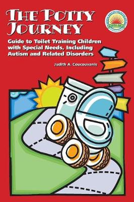 The Potty Journey: Guide to Toilet Training Children with Special Needs, Including Autism and Related Disorders - Coucouvanis, Judith A