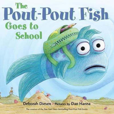 The Pout-Pout Fish Goes to School - Diesen, Deborah