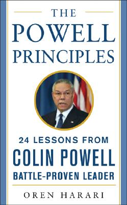 The Powell Principles: 24 Lessons from Colin Powell, a Battle-Proven Leader - Harari, Oren, Ph.D., and Harari Oren