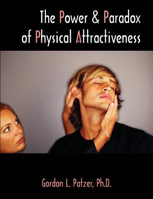 The Power and Paradox of Physical Attractiveness - Patzer, Gordon L