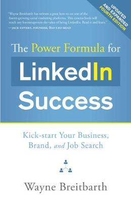 The Power Formula for Linkedin Success: Kick-Start Your Business, Brand, and Job Search - Breitbarth, Wayne