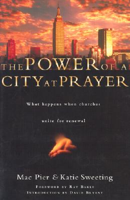 The Power of a City at Prayer: What Happens When Churches Unite - Pier, Mac, and Sweeting, Katie