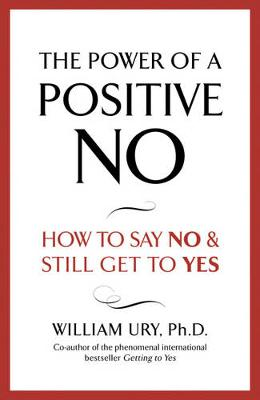 The Power of a Positive No - Ury, William