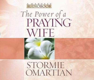 The Power of a Praying Wife - Omartian, Stormie, and Lilly, Aimee (Narrator)