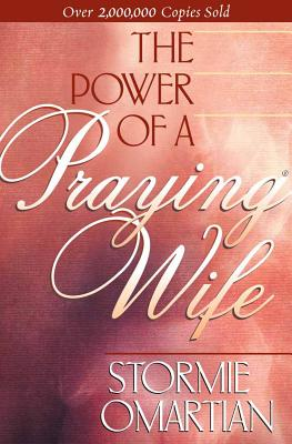 The Power of a Praying Wife - Omartian, Stormie, and Omartian, Michael (Foreword by)