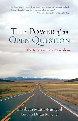 The Power of an Open Question: The Buddha's Path to Freedom - Mattis-Namgyel, Elizabeth, and Kongtrul, Dzigar (Foreword by)
