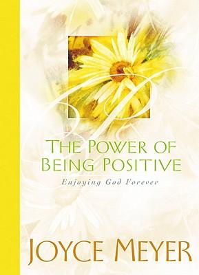 The Power of Being Positive: Enjoying God Forever - Meyer, Joyce