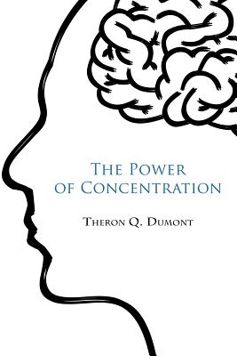 The Power of Concentration - Dumont, Theron Q, and Atkinson, William Walker