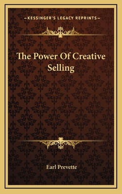 The Power of Creative Selling the Power of Creative Selling - Prevette, Earl