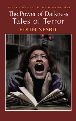 The Power of Darkness: Tales of Terror - Nesbit, Edith, and Davies, David Stuart (Series edited by)